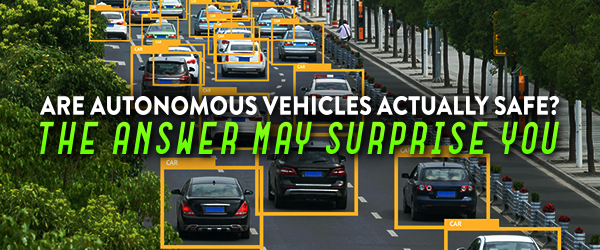 Are Autonomous Vehicles Actually Safe? The Answer may Surprise You