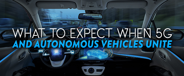 What to Expect When 5G and Autonomous Vehicles Unite