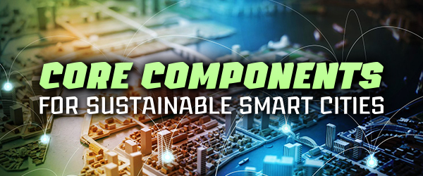[Infographic] Core Components For Sustainable Smart Cities