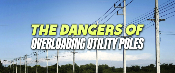 The Dangers Of Overloading Utility Poles