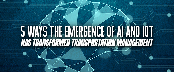[Infographic] 5 Ways The Emergence Of AI And IoT Has Transformed Transportation Management